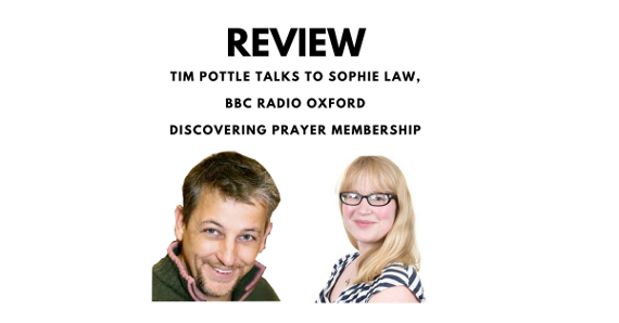 Discovering Prayer Review: Tim Pottle talks to Sophie Law, BBC Radio Oxford